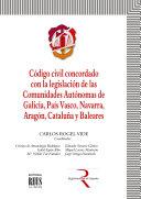 Código civil concordado con la legislación de las Comunidades Autónomas de Galicia, País Vasco, Navarra, Aragón, Cataluña y Baleares