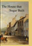 The House that Sugar Built