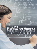The Hard Mathematical Olympiad Problems and Their Solutions