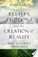 Beliefs  Emotions  and the Creation of Reality