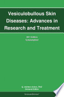 Vesiculobullous Skin Diseases: Advances in Research and Treatment: 2011 Edition