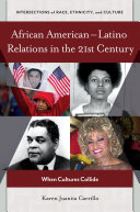 African American–Latino Relations in the 21st Century: When Cultures Collide