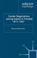 Gender Negotiations among Indians in Trinidad 1917   1947
