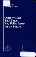 OLDER WORKER TASK FORCE: KEY POLICY ISSUES FOR THE FUTURE