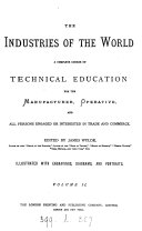 The industries of the world  a course of technical education  ed  by J  Wylde