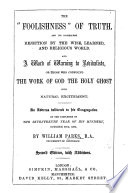 The    Foolishness    of Truth  and Its Consequent Rejection by the Wise  Learned      An Address  on 1 Cor  I  17 24  Delivered     October 28th  1860  Second Edition  with Additions