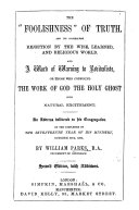 """The """"Foolishness"""" of Truth, and Its Consequent Rejection by the Wise, Learned. ... An Address [on 1 Cor. I. 17-24] Delivered ... October 28th, 1860. Second Edition, with Additions"""