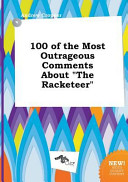 100 of the Most Outrageous Comments about the Racketeer