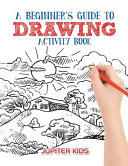 A Beginner s Guide to Drawing Activity Book Book PDF