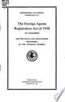 The Foreign Agents Registration Act of 1938 as Amended and the Rules and Regulations Prescribed by the Attorney General