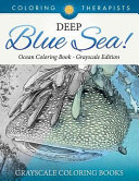 Deep Blue Sea    Ocean Coloring Book Grayscale Edition   Grayscale Coloring Books