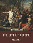 The Life of Cicero   Volume I  Illustrated