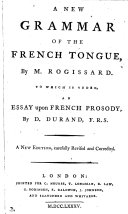 A new grammar of the French tongue, revised by F. Lacombe [from Nouvelle Méthode, pour aprendre facilement les langues françoise et angloise. In Fr. and Engl.]. To which is added, An essay [in Fr.] upon french prosody, by D. Durand