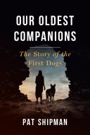 Our Oldest Companions: The Story of the First Dogs