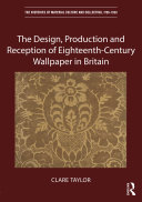 The Design  Production and Reception of Eighteenth Century Wallpaper in Britain