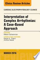 Interpretation of Complex Arrhythmias  A Case Based Approach  An Issue of Cardiac Electrophysiology Clinics  E Book