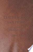 Leathercraft As A Hobby   A Manual of Methods of Working in Leather