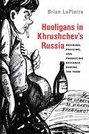 Pdf Hooligans in Khrushchev's Russia