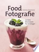 Food-Fotografie  : Leckere Bildrezepte für Einsteiger