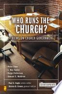 """Who Runs the Church?: 4 Views on Church Government"" by Paul E. Engle, Steven B. Cowan, Zondervan,"