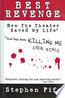 Best Revenge  : How the Theatre Saved My Life and Has Been Killing Me Ever Since