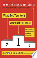 """What Got You Here Won't Get You There: How successful people become even more successful"" by Marshall Goldsmith"