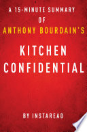 Kitchen Confidential by Anthony Bourdain   A 15 minute Instaread Summary Book