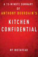 Kitchen Confidential by Anthony Bourdain - A 15-minute Instaread Summary
