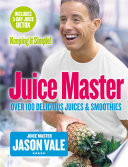 Juice Master Keeping It Simple  Over 100 Delicious Juices and Smoothies