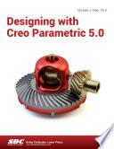 Designing with Creo Parametric 5 0