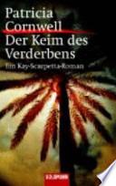 Der Keim des Verderbens  : ein Kay-Scarpetta-Roman