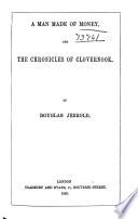 The Writings of Douglas Jerrold: A man made of money ; The chronicles of Clovernook, 1853