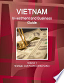 Vietnam Investment and Business Guide Volume 1 Strategic and Practical Information