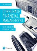 """Corporate Financial Management"" by Glen Arnold, Deborah S. Lewis, Pearson"