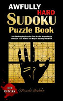 Awfully Hard Sudoku Puzzle Book  300 Challenging Puzzles That Are So Disgustingly Difficult That Makes You Regret Getting This Book
