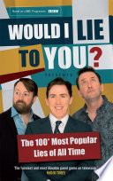 Would I Lie To You  Presents The 100 Most Popular Lies of All Time