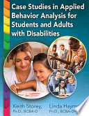 CASE STUDIES IN APPLIED BEHAVIOR ANALYSIS FOR STUDENTS AND ADULTS WITH DISABILITIES