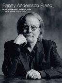 Benny Andersson Piano -Music from ABBA, Chess and More - 21 Transcriptions for Piano Solo- (Piano Solo Book)