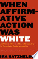 When Affirmative Action Was White  An Untold History of Racial Inequality in Twentieth Century America