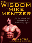 The Wisdom of Mike Mentzer: The Art, Science and Philosophy ...
