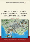 Archaeology of the Chinese Fishing Industry in Colonial Victoria