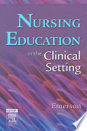 """Nursing Education in the Clinical Setting"" by Roberta J. Emerson, RN, PhD, CCRN"