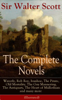 The Complete Novels of Sir Walter Scott: Waverly, Rob Roy, Ivanhoe, The Pirate, Old Mortality, The Guy Mannering, The Antiquary, The Heart of Midlothian and many more (Illustrated)