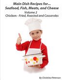 Main Dish Recipes For Seafood  Fish  Meat And Cheese Chciken Fried  Roasted And Casseroles Volume 2