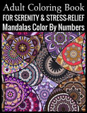 Adult Coloring Book For Serenity Stress Relief Mandalas Color By Numbers PDF