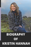 The Biography of Kristin Hannah