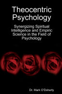 Theocentric Psychology - Synergizing Spiritual Intelligence and Empiric Science in the Field of Psychology