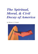 The Spiritual  Moral    Civil Decay of America