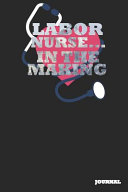 Labor Nurse Journal In The Making Journal Notebook Gift 6 X 9 110 Blank Pages