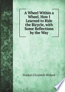 A Wheel Within a Wheel  How I Learned to Ride the Bicycle  with Some Reflections by the Way